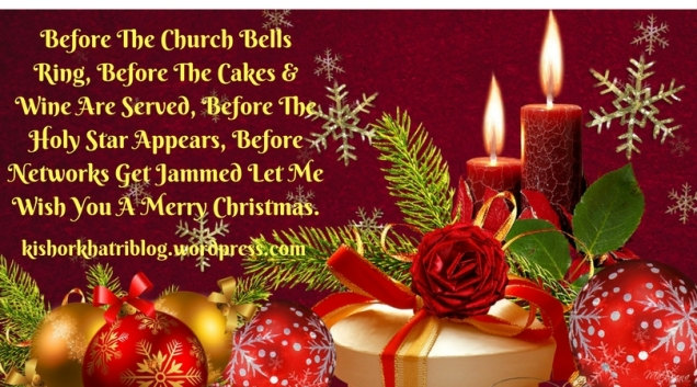 Before The Church BellsRing, Before The Cakes &Wine Are Served, Before TheHoly Star Appears, BeforeNetworks Get Jammed Let MeWish You A Merry Christmas..jpg